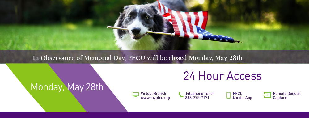 In Observance of Memorial Day, PFCU will be closed Monday, May 28th.